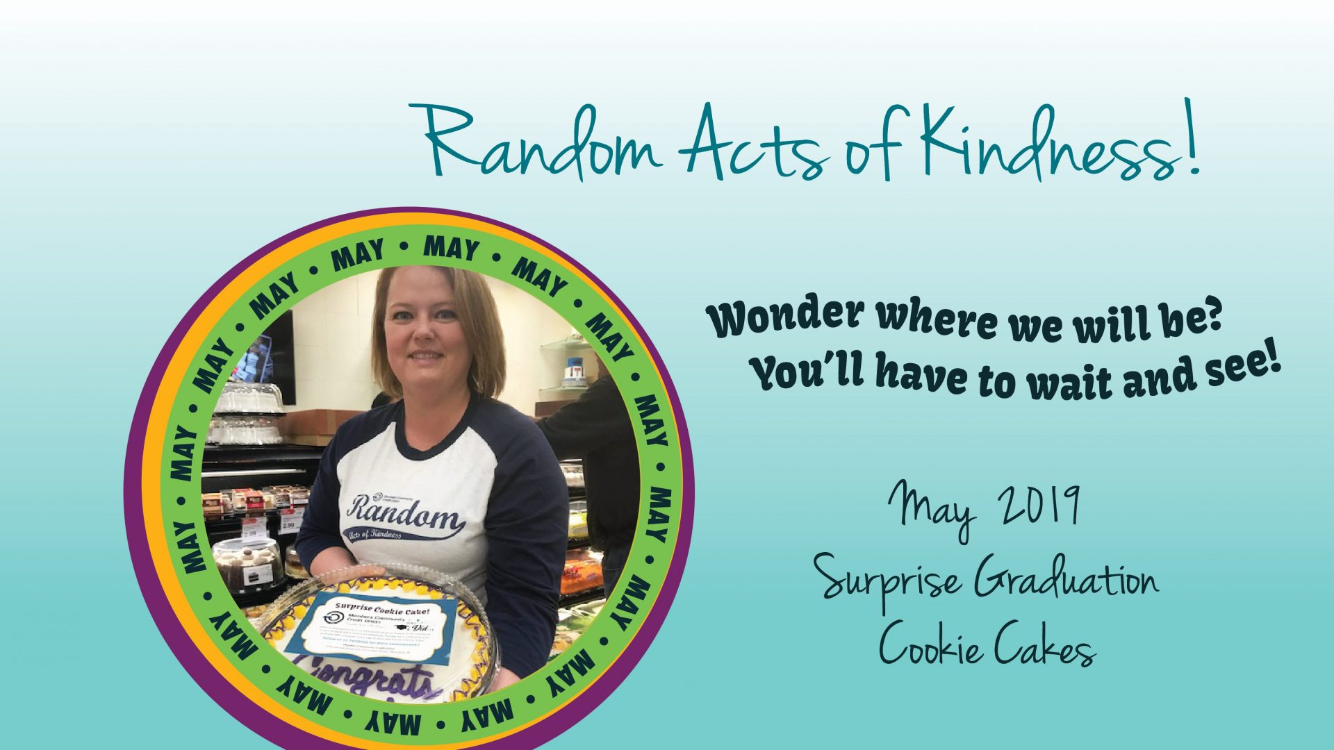 May 2019 Random Act of Kindness giving away bonus cookie cakes at HyVee with graduation cake orders.