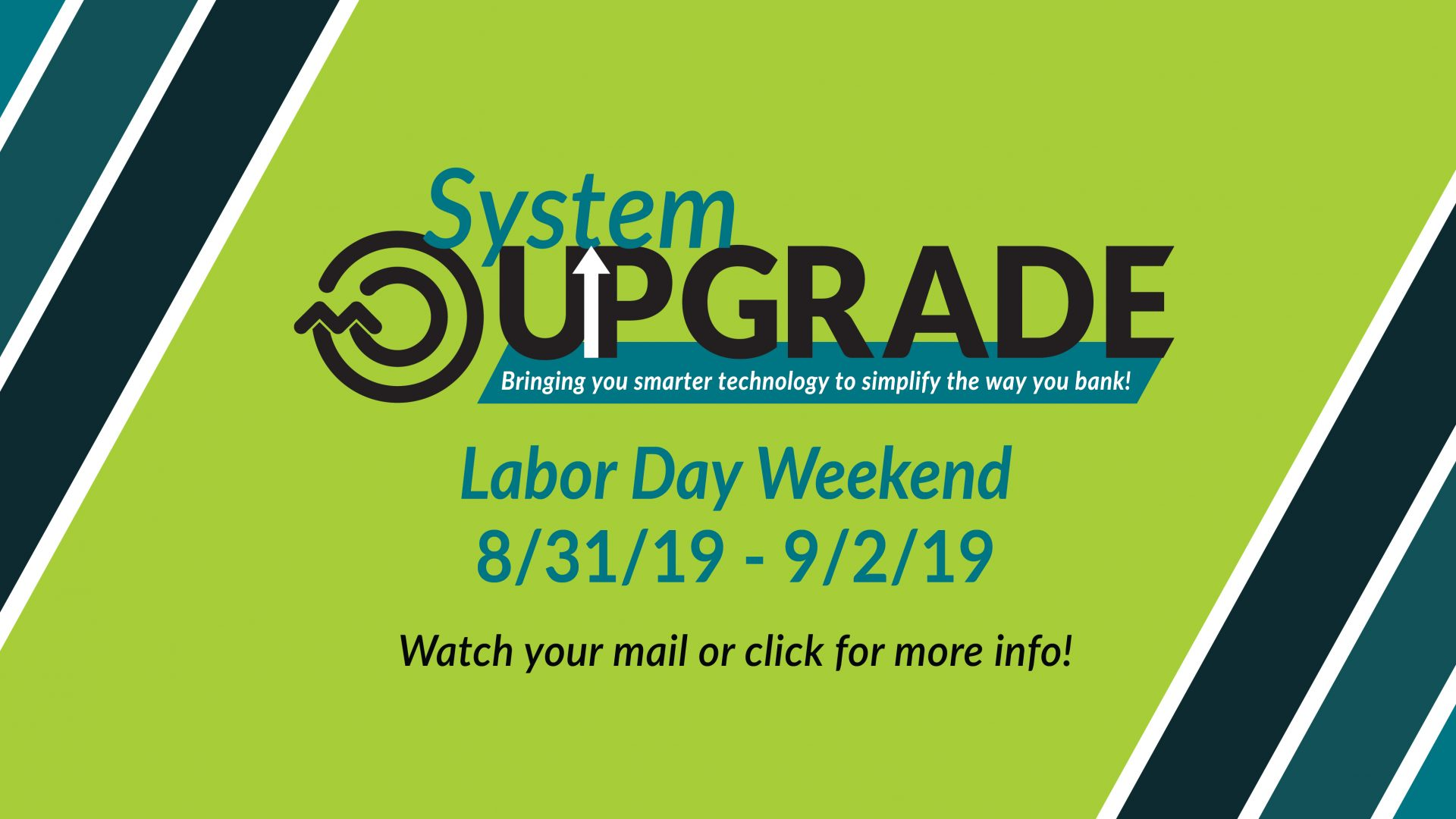 Members Community Credit Union System Upgrade Labor Day Weekend August 31, 2019 through September 2, 2019. Watch your mail or click for more info.