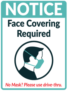 Notice Face Covering Required. Head side view wearing a face mask. No Mask, use the drive-thru.