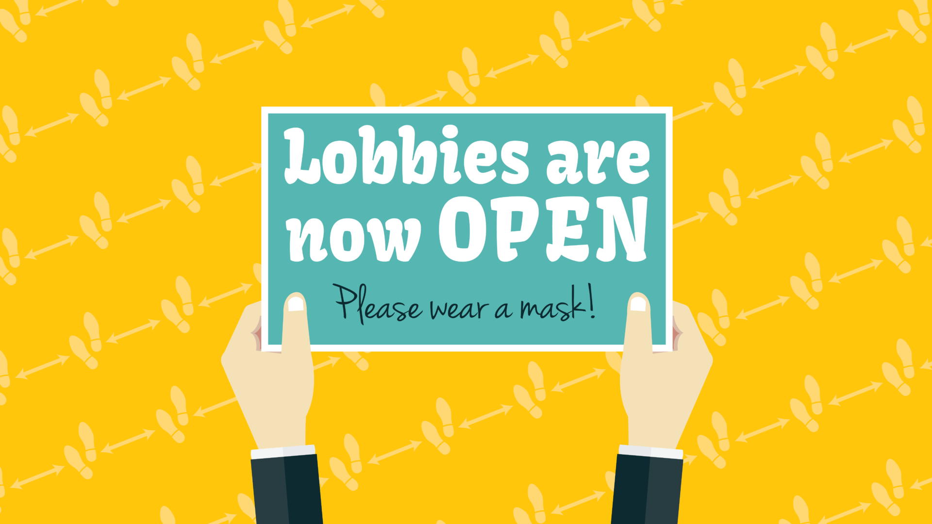 Lobbies are now Open hands holding sign. Please wear a mask.